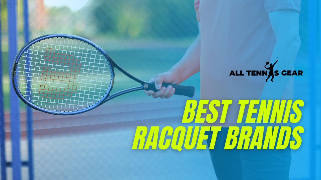 Best Tennis Racquet Brands