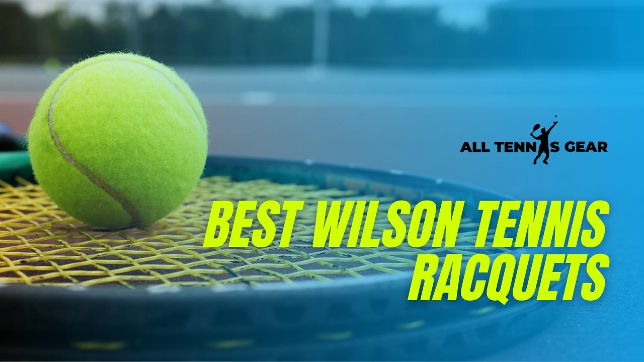 Best Wilson Tennis Racquets