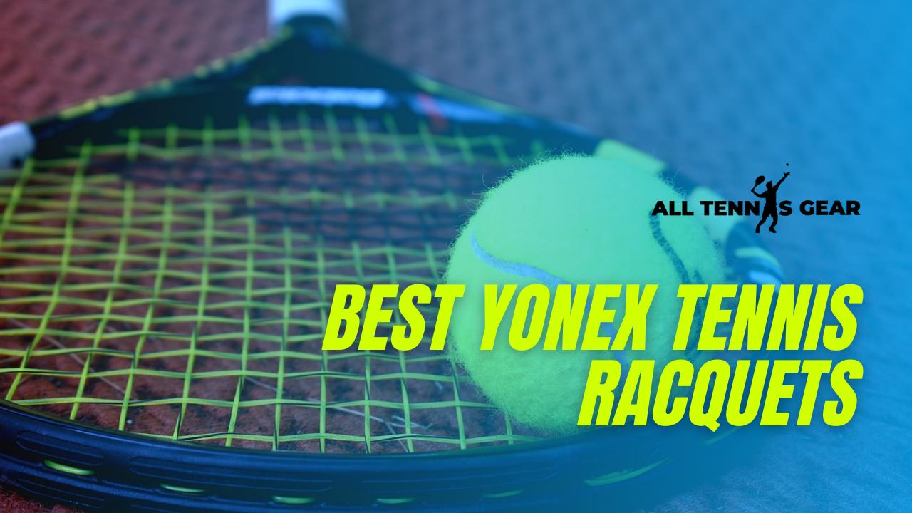 Best Yonex Tennis Racquets