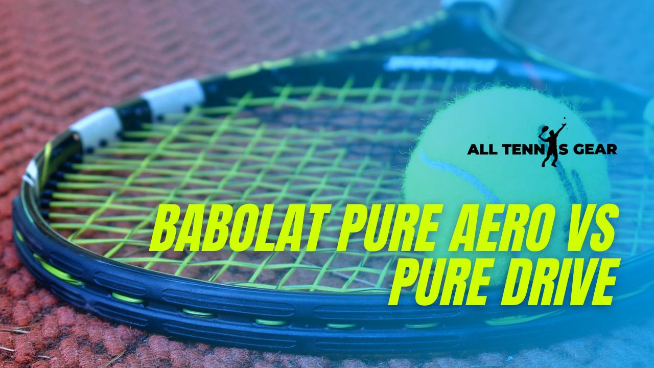 Babolat Pure Aero Vs Pure Drive