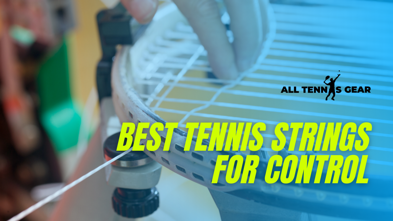 Best Tennis Strings for Control